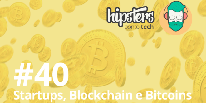 [Podcast] Startups, Blockchain e Bitcoins – Hipsters #40
