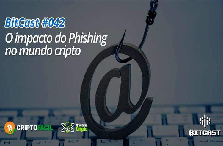 Novo episódio do BitCast fala sobre phishing no mercado de criptoativos brasileiro